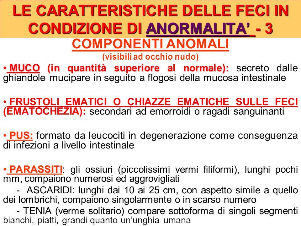 LE CARATTERISTICHE DELLE FECI IN CONDIZIONE DI ANORMALITA' - 3