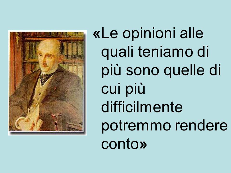 «Le opinioni alle quali teniamo di più sono quelle di cui più difficilmente potremmo rendere conto»