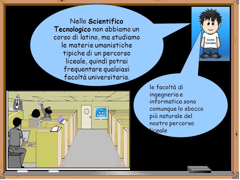 Nello Scientifico Tecnologico non abbiamo un corso di latino, ma studiamo le materie umanistiche tipiche di un percorso liceale, quindi potrai frequentare qualsiasi facoltà universitaria.