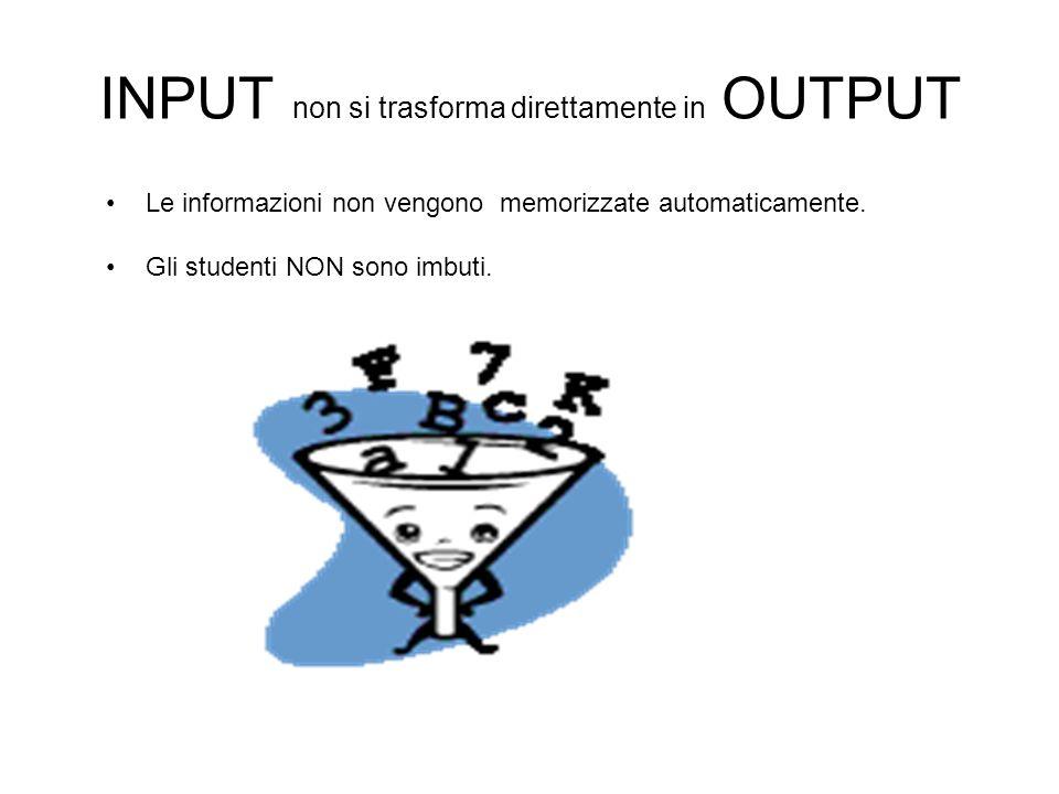 INPUT non si trasforma direttamente in OUTPUT