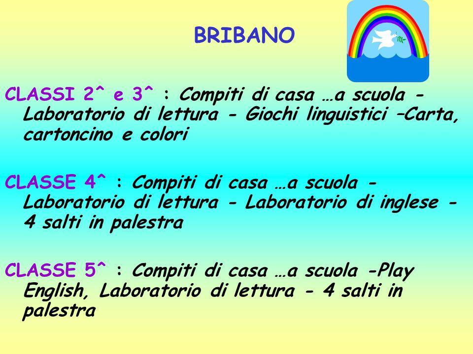 BRIBANO CLASSI 2^ e 3^ : Compiti di casa …a scuola - Laboratorio di lettura - Giochi linguistici –Carta, cartoncino e colori.