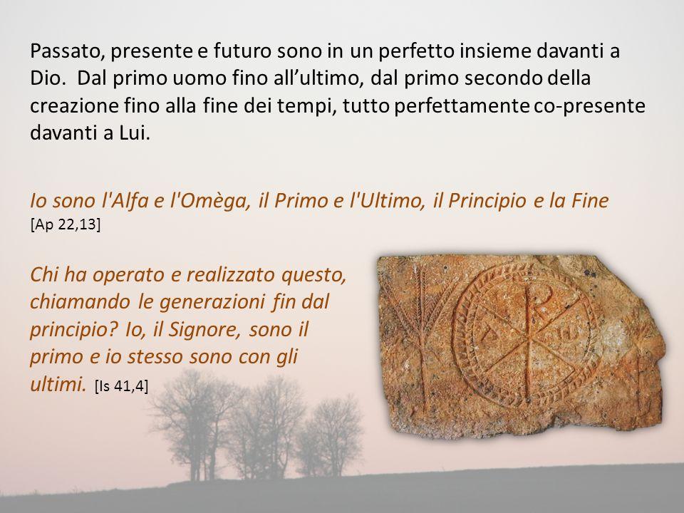 Passato, presente e futuro sono in un perfetto insieme davanti a Dio