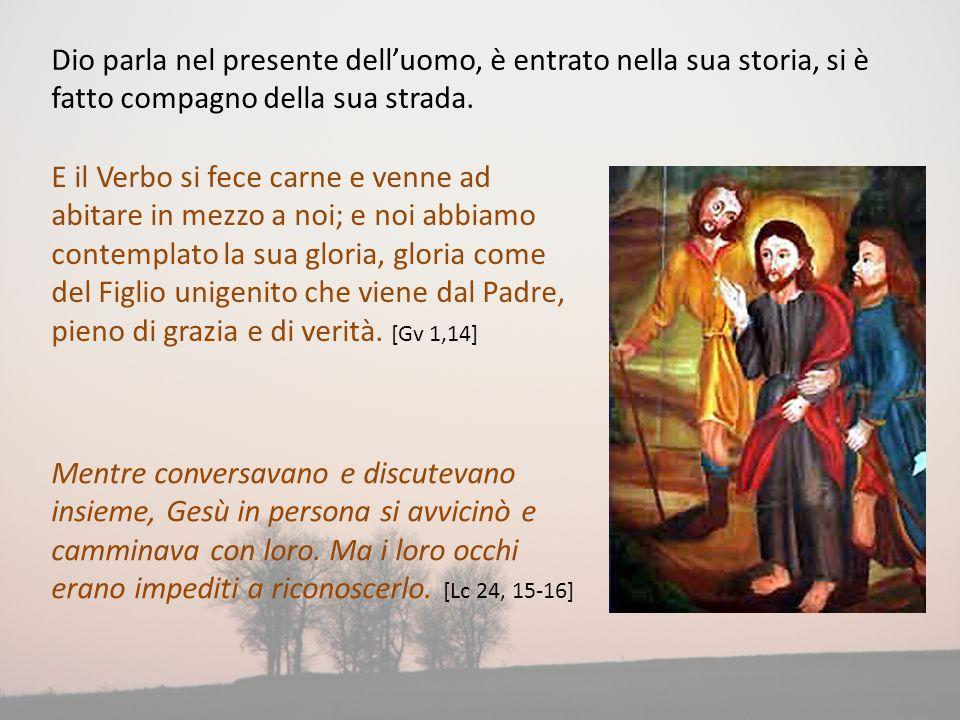 Dio parla nel presente dell'uomo, è entrato nella sua storia, si è fatto compagno della sua strada.