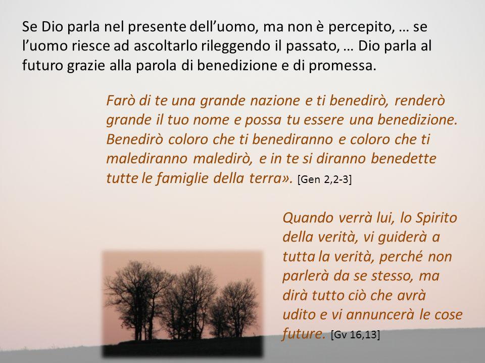 Se Dio parla nel presente dell'uomo, ma non è percepito, … se l'uomo riesce ad ascoltarlo rileggendo il passato, … Dio parla al futuro grazie alla parola di benedizione e di promessa.