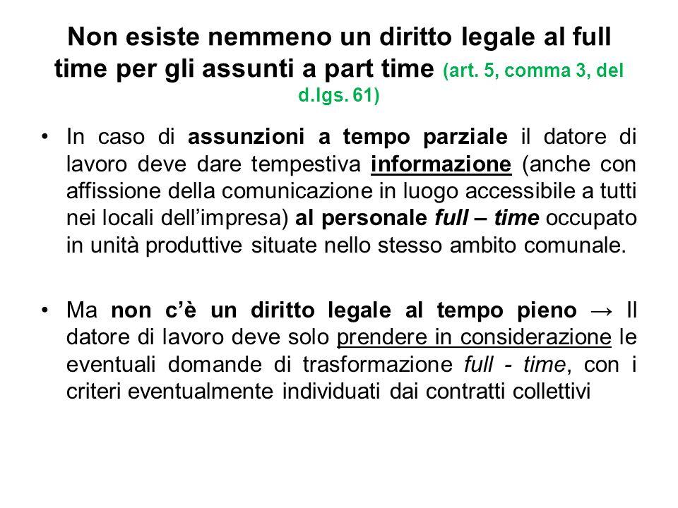 Non esiste nemmeno un diritto legale al full time per gli assunti a part time (art. 5, comma 3, del d.lgs. 61)
