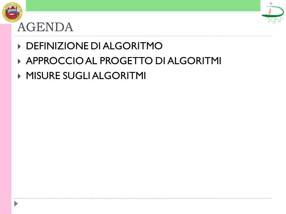 AGENDA DEFINIZIONE DI ALGORITMO APPROCCIO AL PROGETTO DI ALGORITMI