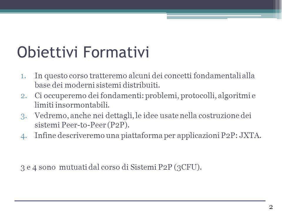 Obiettivi Formativi In questo corso tratteremo alcuni dei concetti fondamentali alla base dei moderni sistemi distribuiti.