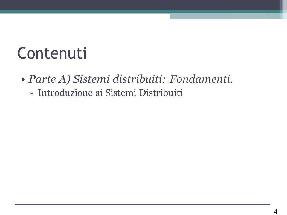 Contenuti Parte A) Sistemi distribuiti: Fondamenti.