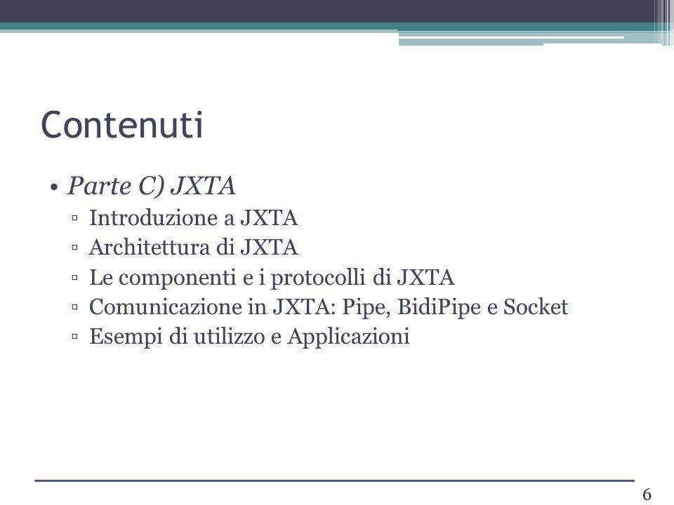 Contenuti Parte C) JXTA Introduzione a JXTA Architettura di JXTA