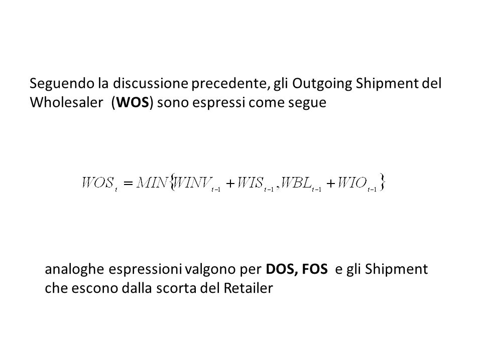 Seguendo la discussione precedente, gli Outgoing Shipment del Wholesaler (WOS) sono espressi come segue