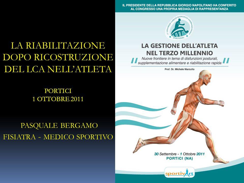 LA RIABILITAZIONE DOPO RICOSTRUZIONE DEL LCA NELL'ATLETA PORTICI 1 OTTOBRE 2011 pasquale bergamo fisiatra - medico sportivo