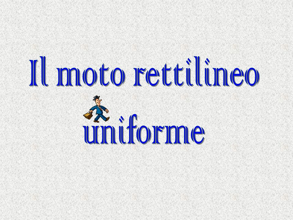 Il moto rettilineo uniforme