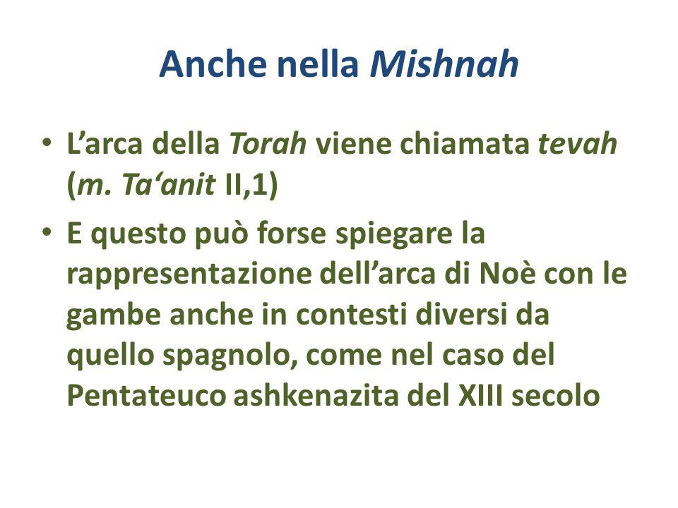 Anche nella Mishnah L'arca della Torah viene chiamata tevah (m. Ta'anit II,1)