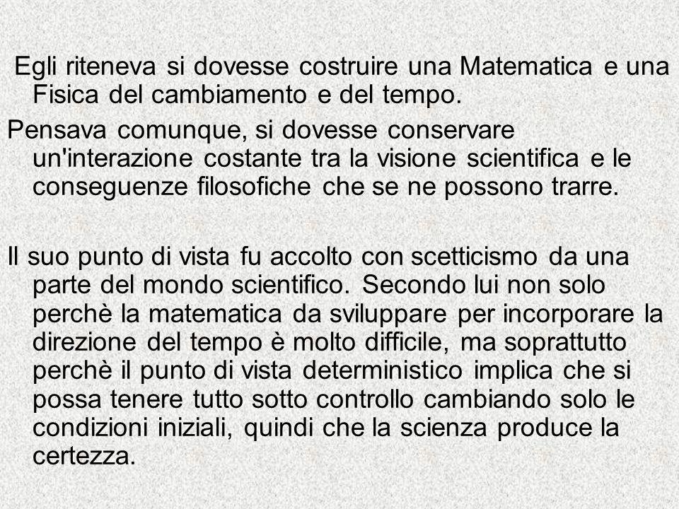 Egli riteneva si dovesse costruire una Matematica e una Fisica del cambiamento e del tempo.