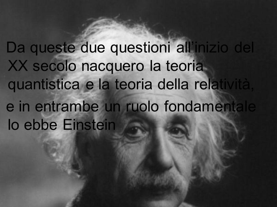 Da queste due questioni all'inizio del XX secolo nacquero la teoria quantistica e la teoria della relatività,