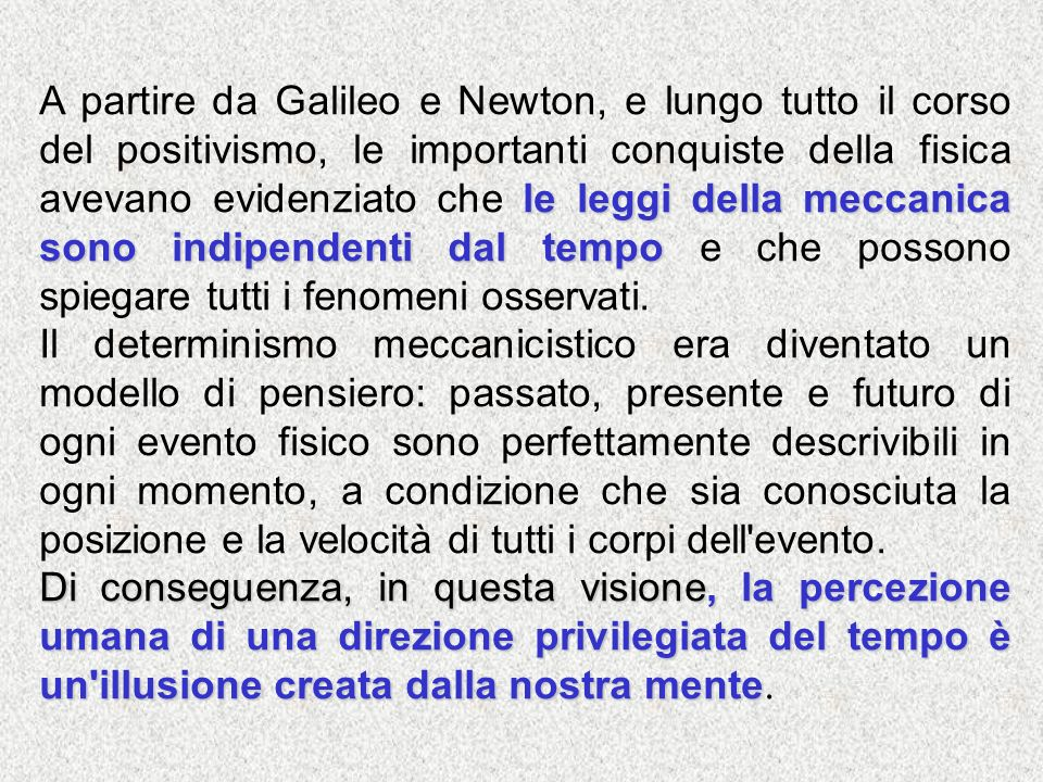 A partire da Galileo e Newton, e lungo tutto il corso del positivismo, le importanti conquiste della fisica avevano evidenziato che le leggi della meccanica sono indipendenti dal tempo e che possono spiegare tutti i fenomeni osservati.