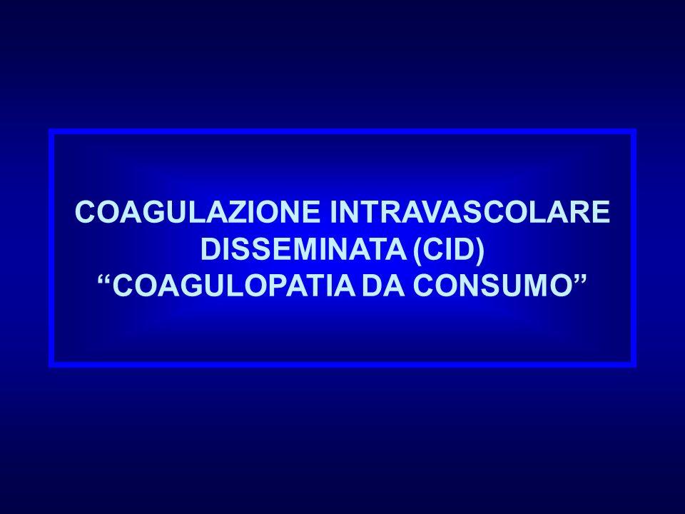 COAGULAZIONE INTRAVASCOLARE DISSEMINATA (CID) COAGULOPATIA DA CONSUMO
