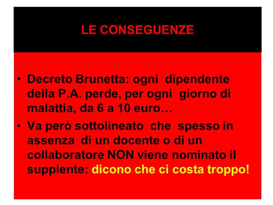 LE CONSEGUENZEDecreto Brunetta: ogni dipendente della P.A. perde, per ogni giorno di malattia, da 6 a 10 euro…
