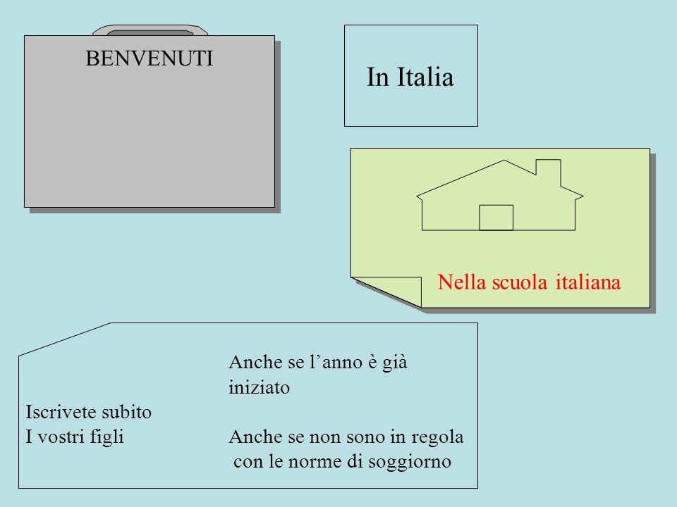 In Italia BENVENUTI Nella scuola italiana Anche se l'anno è già