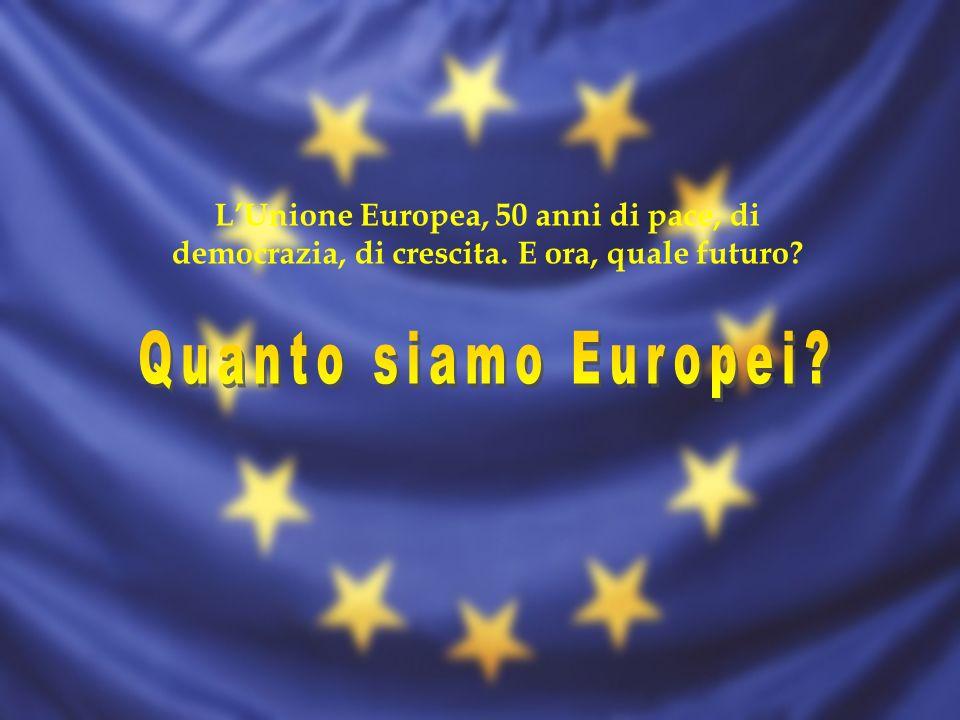 L'Unione Europea, 50 anni di pace, di democrazia, di crescita