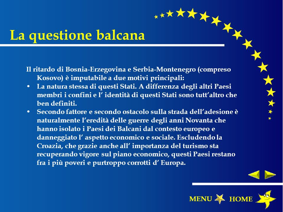 La questione balcana Il ritardo di Bosnia-Erzegovina e Serbia-Montenegro (compreso Kosovo) è imputabile a due motivi principali: