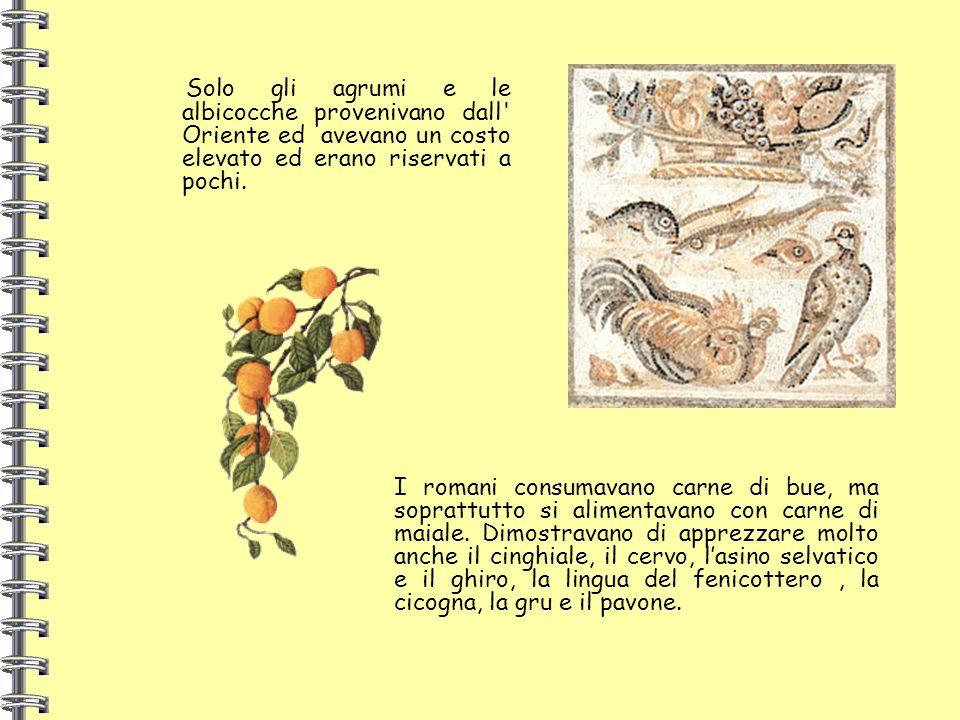 Solo gli agrumi e le albicocche provenivano dall Oriente ed avevano un costo elevato ed erano riservati a pochi.