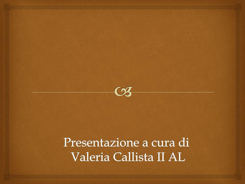 Presentazione a cura di Valeria Callista II AL
