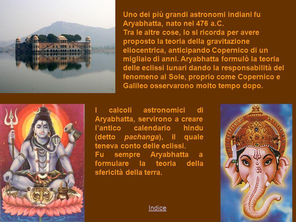 Uno dei più grandi astronomi indiani fu Aryabhatta, nato nel 476 a.C.