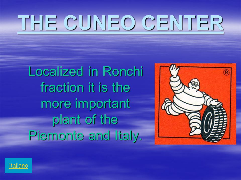 THE CUNEO CENTER Localized in Ronchi fraction it is the more important plant of the Piemonte and Italy.
