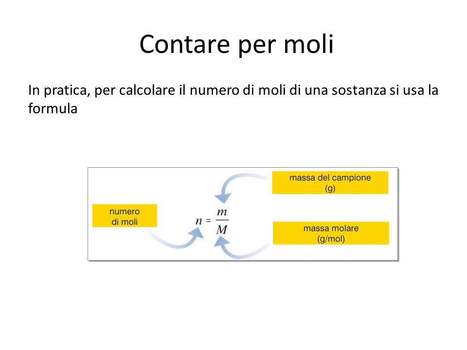 Contare per moli In pratica, per calcolare il numero di moli di una sostanza si usa la formula