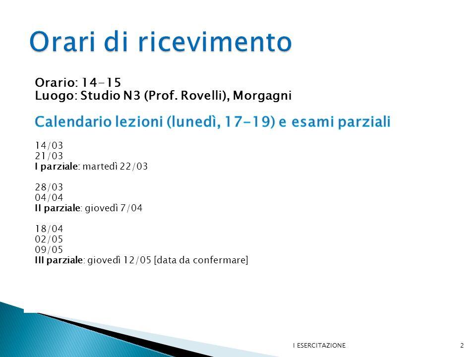 Orari di ricevimento Orario: 14-15. Luogo: Studio N3 (Prof. Rovelli), Morgagni. Calendario lezioni (lunedì, 17-19) e esami parziali.