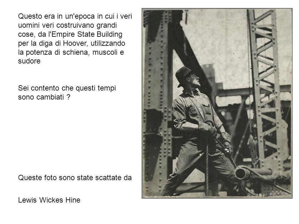 Questo era in un epoca in cui i veri uomini veri costruivano grandi cose, da l Empire State Building per la diga di Hoover, utilizzando la potenza di schiena, muscoli e sudore