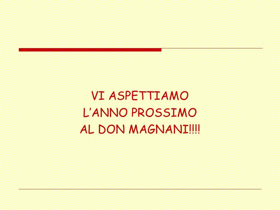 VI ASPETTIAMO L'ANNO PROSSIMO AL DON MAGNANI!!!!