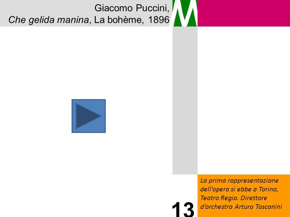 M 13 Giacomo Puccini, Che gelida manina, La bohème, 1896