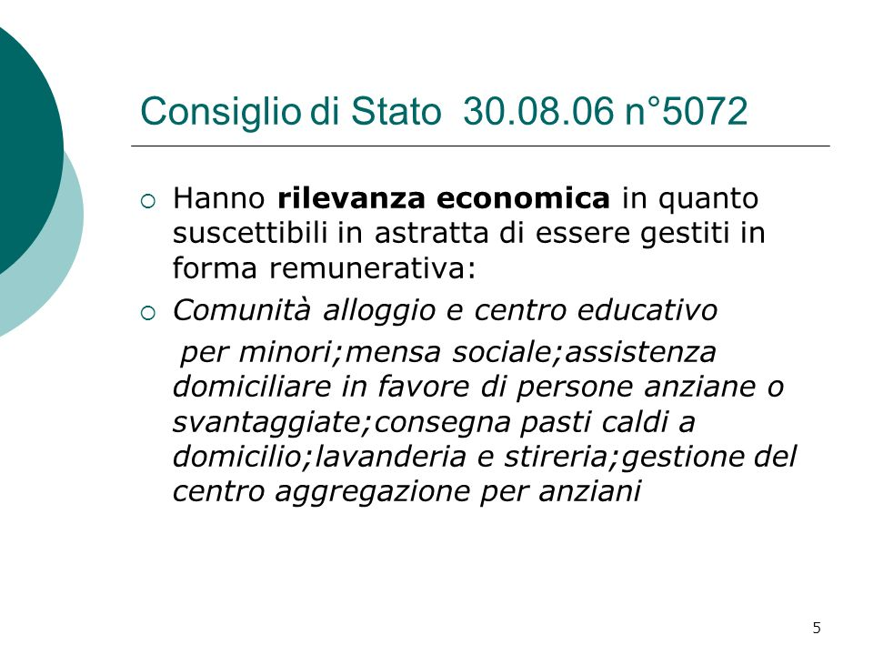 Consiglio di Stato 30.08.06 n°5072 Hanno rilevanza economica in quanto suscettibili in astratta di essere gestiti in forma remunerativa: