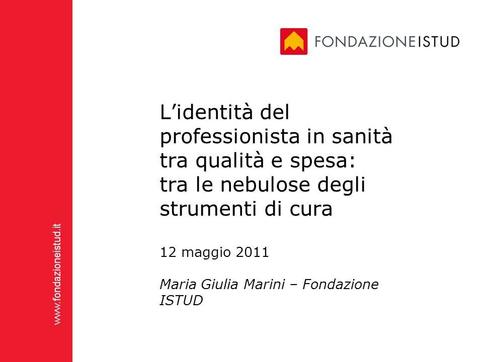 L'identità del professionista in sanità tra qualità e spesa: tra le nebulose degli strumenti di cura 12 maggio 2011 Maria Giulia Marini – Fondazione ISTUD