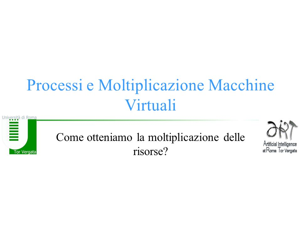 Processi e Moltiplicazione Macchine Virtuali