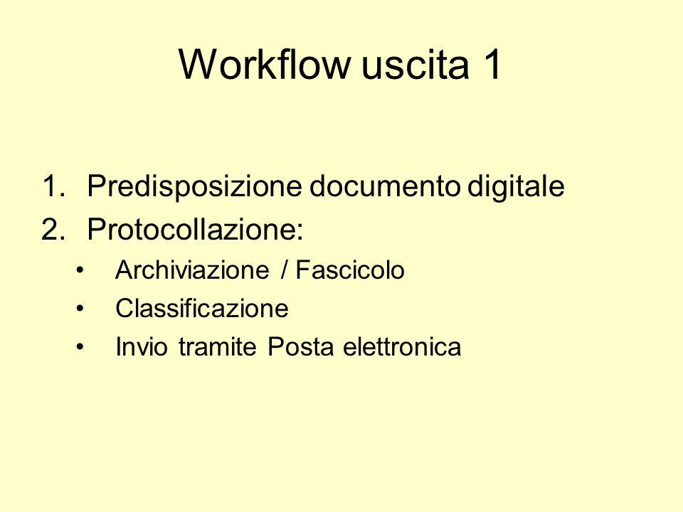 Workflow uscita 1 Predisposizione documento digitale Protocollazione: