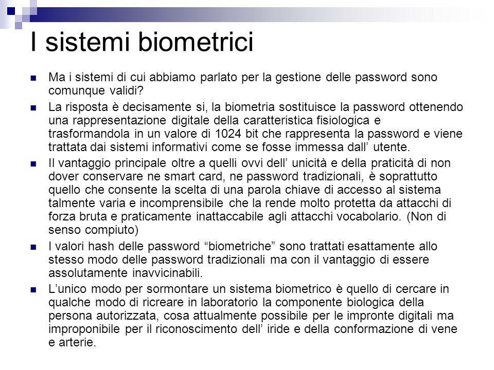 I sistemi biometrici Ma i sistemi di cui abbiamo parlato per la gestione delle password sono comunque validi