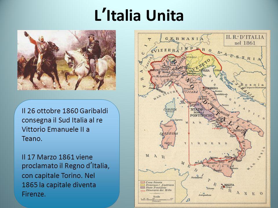L'Italia Unita Il 26 ottobre 1860 Garibaldi consegna il Sud Italia al re Vittorio Emanuele II a Teano.