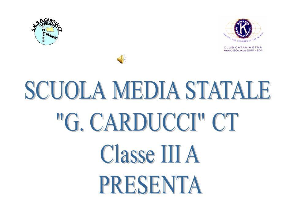 SCUOLA MEDIA STATALE G. CARDUCCI CT Classe III A PRESENTA