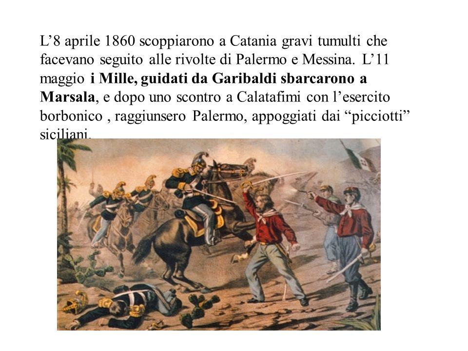 L'8 aprile 1860 scoppiarono a Catania gravi tumulti che facevano seguito alle rivolte di Palermo e Messina.