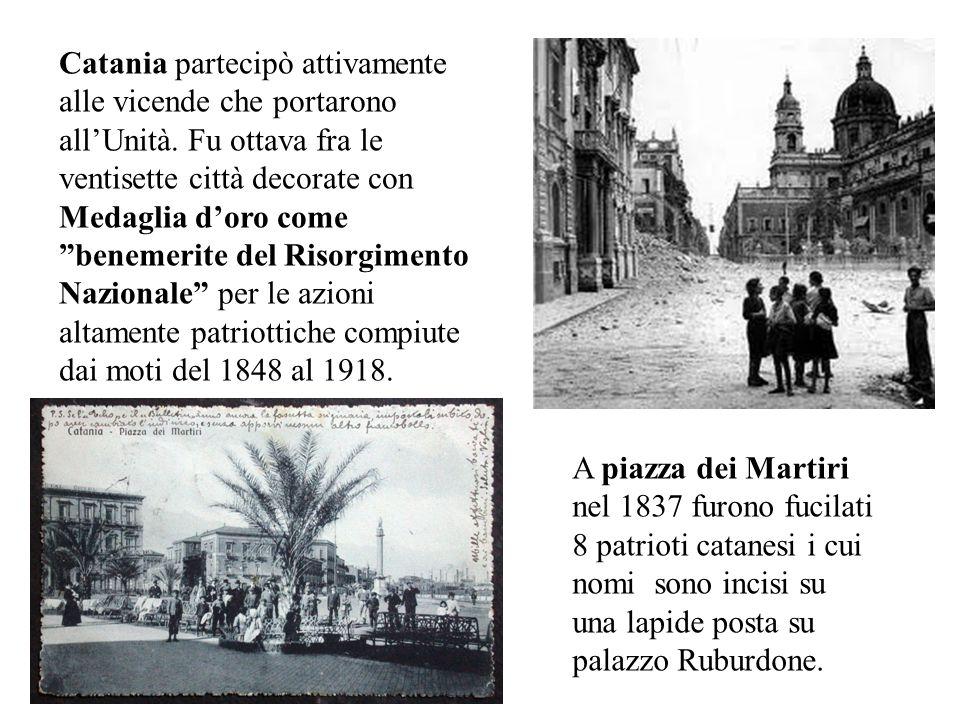 Catania partecipò attivamente alle vicende che portarono all'Unità