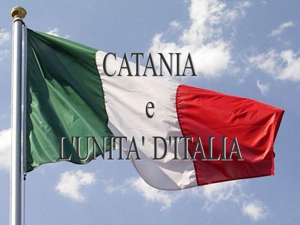 CATANIA e L UNITA D ITALIA