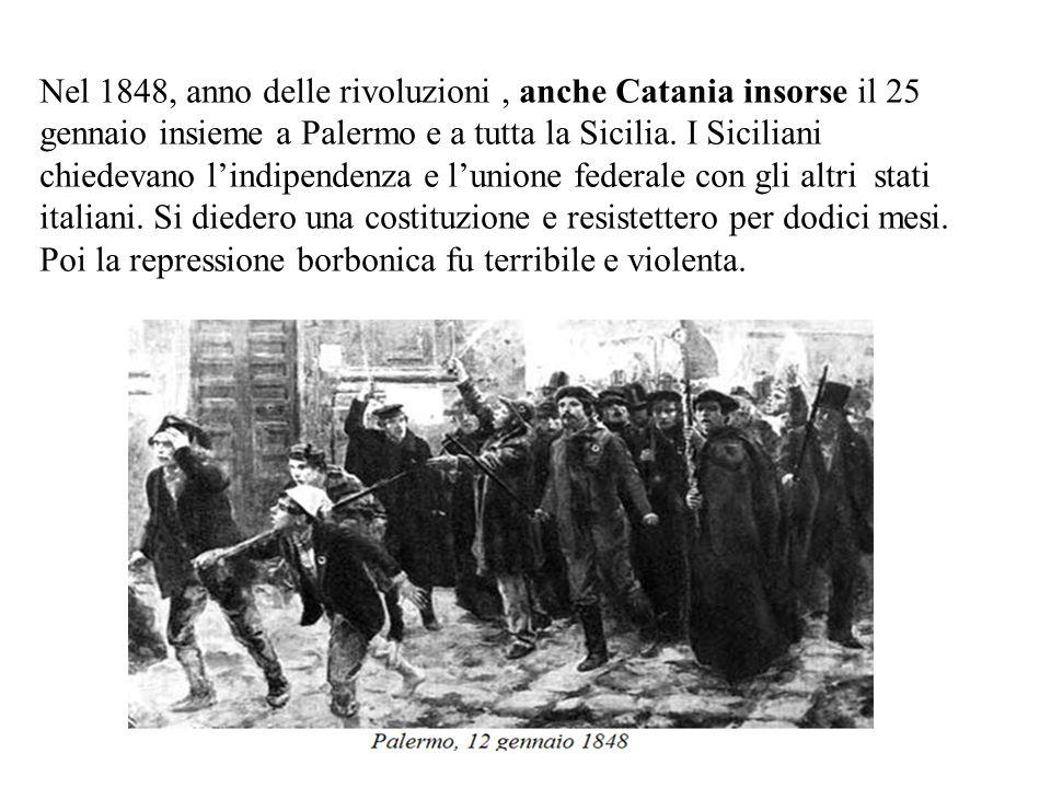 Nel 1848, anno delle rivoluzioni , anche Catania insorse il 25 gennaio insieme a Palermo e a tutta la Sicilia.
