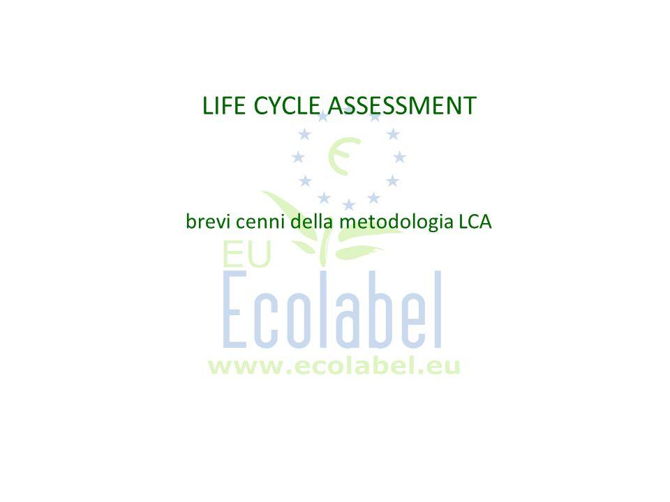 LIFE CYCLE ASSESSMENT brevi cenni della metodologia LCA