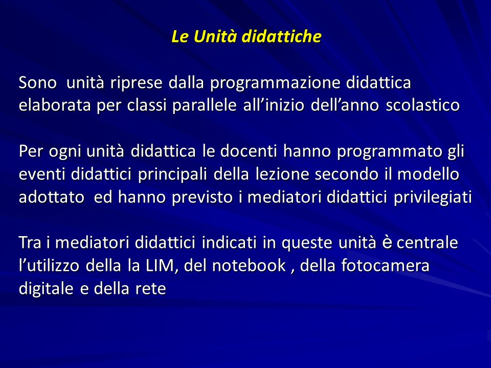 Le Unità didattiche Sono unità riprese dalla programmazione didattica elaborata per classi parallele all'inizio dell'anno scolastico.