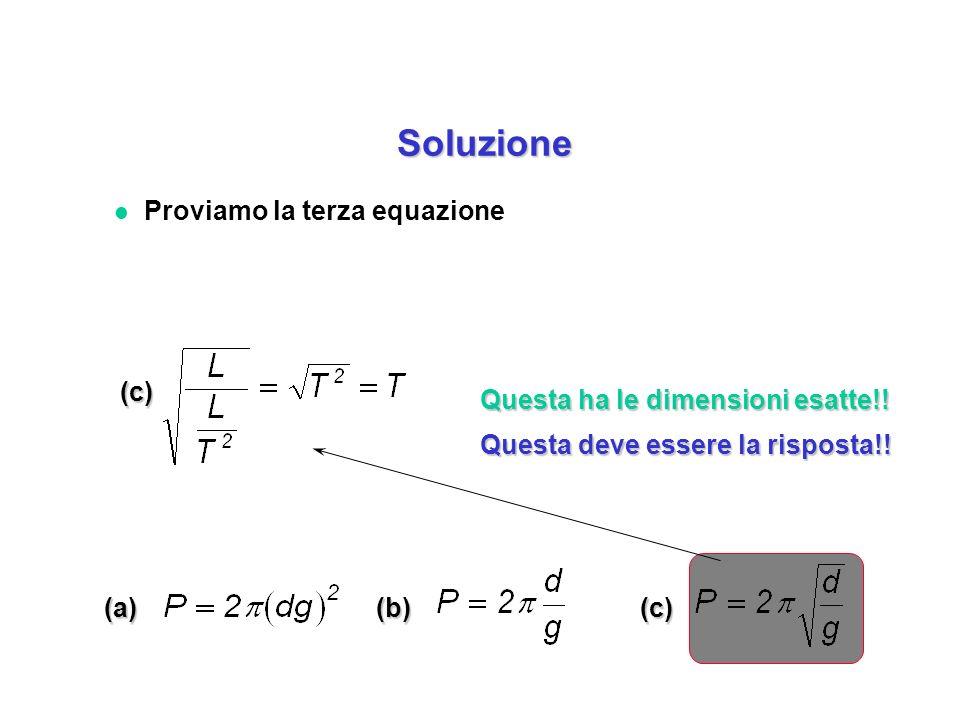 Soluzione Proviamo la terza equazione (c)
