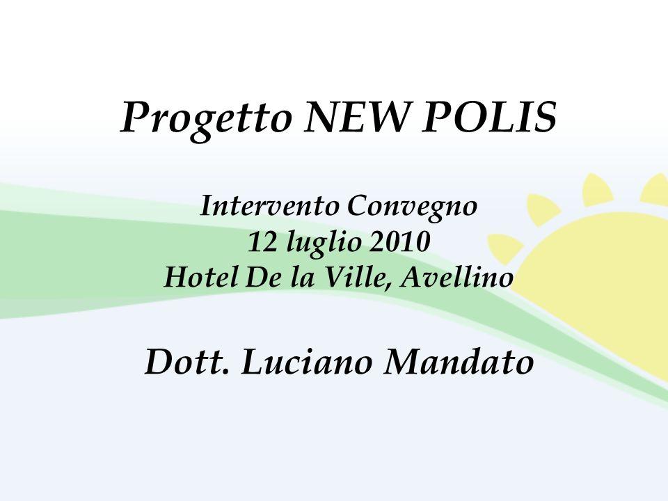 Progetto NEW POLIS Intervento Convegno 12 luglio 2010 Hotel De la Ville, Avellino Dott.
