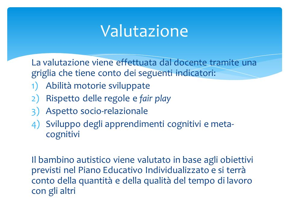 Valutazione La valutazione viene effettuata dal docente tramite una griglia che tiene conto dei seguenti indicatori: